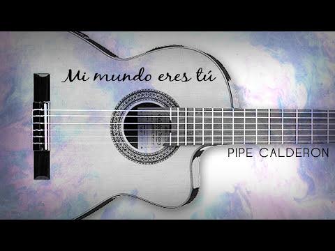 Mi Mundo eres tu - Pipe Calderon [Canción Oficial] ®