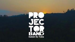 Download Lagu Projector Band - Sudah Ku Tahu (Official Music Video) Gratis STAFABAND