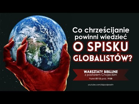 Co Chrześcijanie Powinni Wiedzieć O Spisku Globalistów? Warsztaty Biblijne 07.12.2018