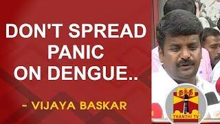 Don't make people panic about Dengue - Vijaya Baskar   Thanthi TV