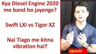Q&A:39-Swift vs Tigor, Diesel engine ban, Tiago