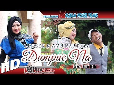 BERGEK & AYU KARTIKA - DUMPUE NA ( House Remix Special Edition Boh Hate 3 ) HD Quality 2017