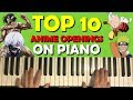 TOP 10 ANIME OPENINGS ON PIANO