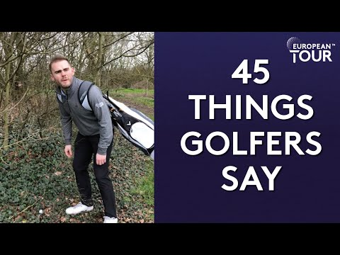 45 Things All Golfers Say | European Tour