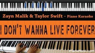 Zayn Malik & Taylor Swift - I Don't Wanna Live Forever - Piano Karaoke / Sing Along / Cover w Lyrics