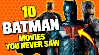 10 BATMAN Movies You Never Saw