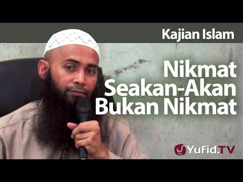 Kajian Islam : Nikmat Seakan-Akan Bukan Nikmat - Ustadz Syafiq Reza Basalamah