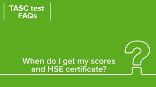 When Will I Get My HSE Scores and Certificate? | TASC Test FAQ Answers