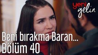 Yeni Gelin 40. Bölüm - Beni Bırakma Baran...