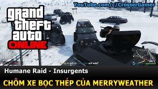 GTA 5 Online | Humane Raid - Insurgents : Chôm xe bọc thép của Merryweather