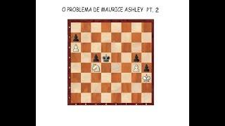 XADREZ - O PROBLEMA DE MAURICE ASHLEY PT II
