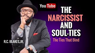 THE NARCISSIST AND SOUL-TIE RELATIONSHIPS by R.C. Blakes,Jr.