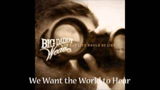 Watch Big Daddy Weave We Want The World To Hear video