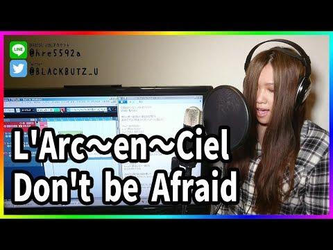 Don't Be Afraid / L'Arc〜en〜Ciel(cover)
