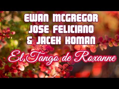 Ewan McGregor, Jose Feliciano And Jacek Koman - El Tango De Roxanne  (Letra y traducción)
