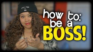 How To: Be A BOSS