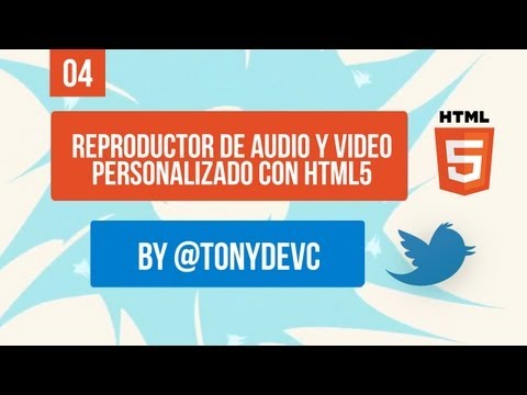 Tutorial HTML5: Reproductor de audio y video personalizado con HTML5