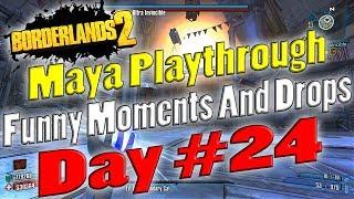 Borderlands 2   Maya Playthrough Funny Moments And Drops   Day #24