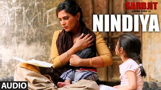 Arijit Singh : NINDIYA Full Song   SARBJIT   Aishwarya Rai Bachchan, Randeep Hooda, Richa Chadda