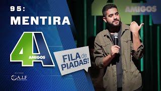 FILA DE PIADAS - MENTIRA - #95