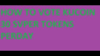HOW TO VOTE IN KUCOIN || 30 TOKENS SVPER BOUNTY EVERYDAY ||