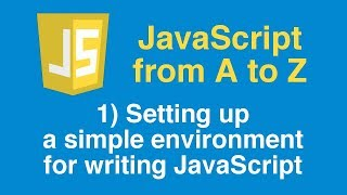 Learn JavaScript Tutorial, Part 1 - Setting up a simple environment for writing JavaScript