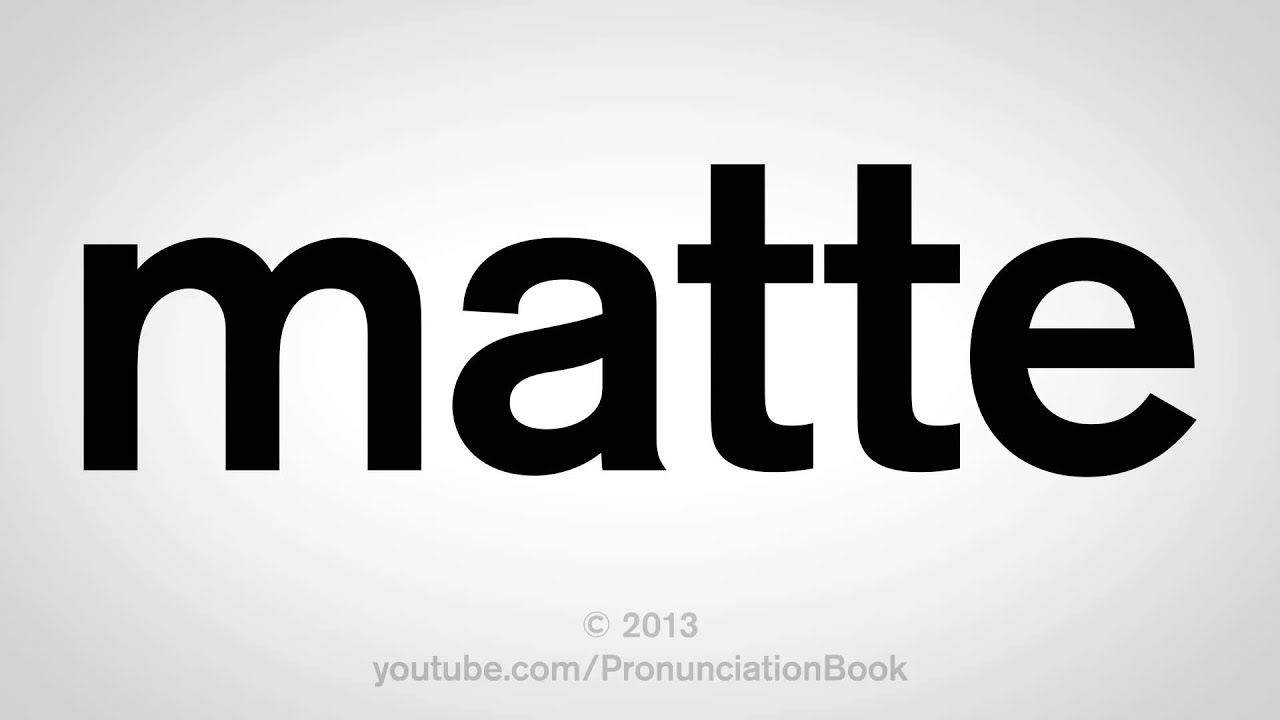 how to pronounce matte youtube. Black Bedroom Furniture Sets. Home Design Ideas