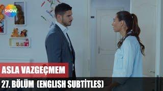 Asla Vazgeçmem 27.Bölüm (English Subtitles) ᴴᴰ