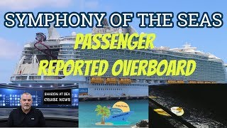 MAN OVERBOARD ON SYMPHONY OF THE SEAS | BREAKING NEWS