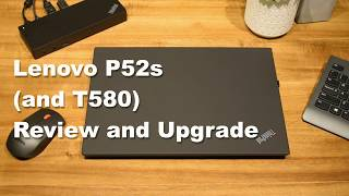 Lenovo ThinkPad P52s  (and T580) Review and Upgrade