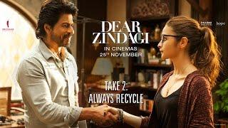 Dear Zindagi Take 2: Always Recycle. | Teaser | Alia Bhatt, Shah Rukh Khan | In Cinemas Now