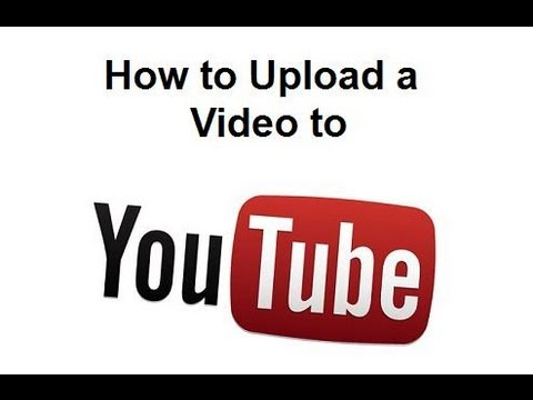 How to Upload a Video To YouTube 2014 Version