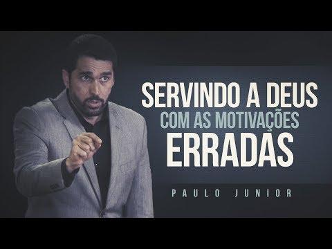 Servindo a Deus Com Motivações Erradas - Paulo Junior