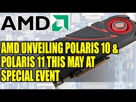 AMD Unveiling Polaris 10 & Polaris 11 This May At Special Event | Launching Soon!