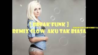 download lagu Remix Break'funk Slow - Aku Tak Biasa gratis