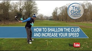HOW TO SHALLOW THE CLUB AND INCREASE YOUR SPEED!