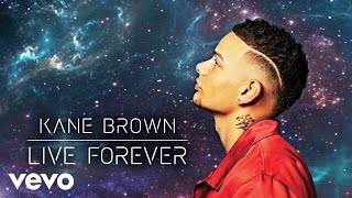 Kane Brown - Live Forever (Official Audio)