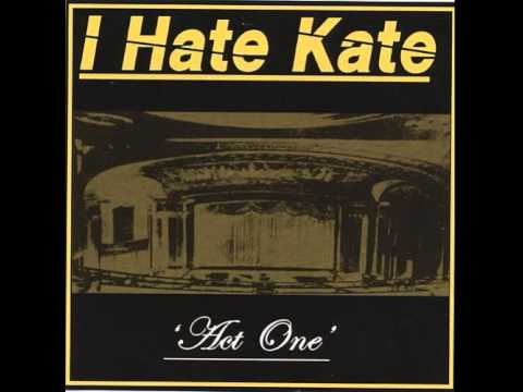 I Hate Kate - One Minute More