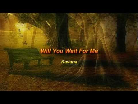 Will You Wait For Me By Kavana video