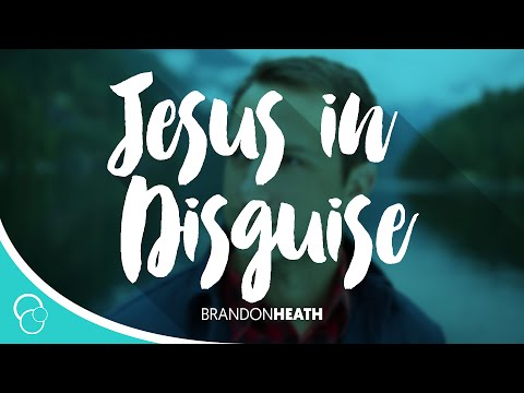 Brandon Heath - Jesus In Disguise (lyrics) video