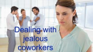 How to deal with jealous coworkers