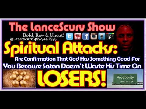 Spiritual Attacks: Understand That Satan Doesn't Waste His Time On Losers! - The LanceScurv Show
