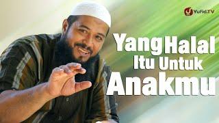 Ceramah Singkat: Yang Halal Itu Untuk Anakmu - Ustadz Subhan Bawazier