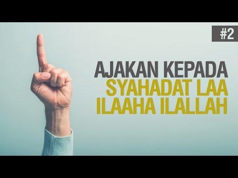 Ajakan Kepada Syahadat LAA ILAAHA ILALLAH #2 - Ustadz Khairullah Anwar Luthi, Lc
