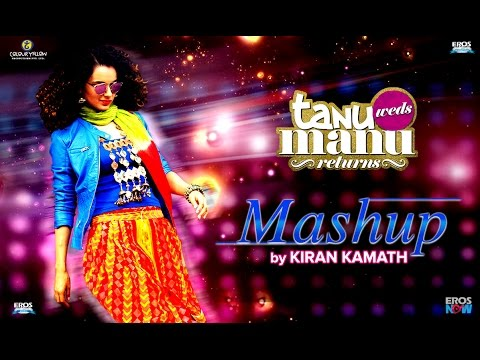 Tanu Weds Manu Returns (Mashup) | Kiran Kamath | Kangana Ranaut & R Madhavan
