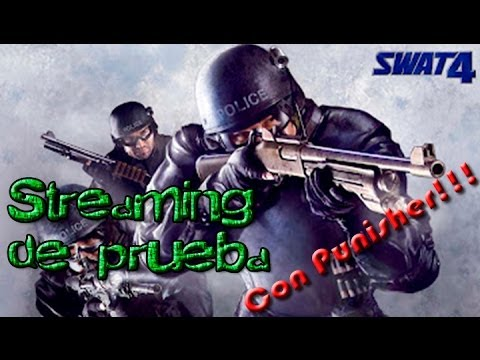 Streaming de prueba al Swat4 (Con Punisher_JPB)