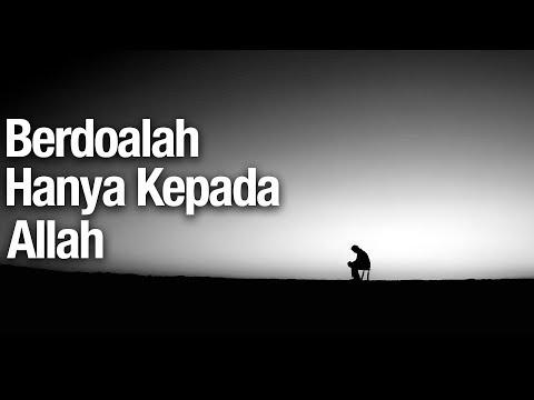 Berdoalah Hanya Kepada Allah - Ustadz Abdullah Zaen, MA