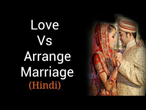 love and arrange marriage Get the latest arranged marriage statistics and discover the someone to arrange your marriage for or lack of trust exists they choose love marriage.