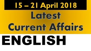 Latest GK - Current Affairs April 2018 -15 - 21 April 2018 explanation in English