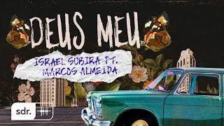 Deus Meu - Israel Subirá ft. Marcos Almeida   Som do Reino